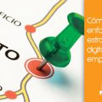 Cómo enfocar la estrategia digital de una empresa