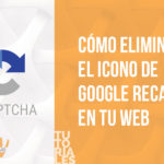 Tutorial: Cómo eliminar el icono badge de Google Recaptcha en tu web