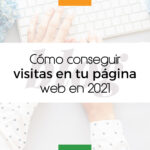 Cómo conseguir visitas en tu página web en 2021