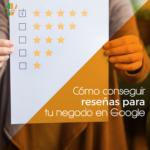 Cómo conseguir buenas reseñas en Google para tu negocio